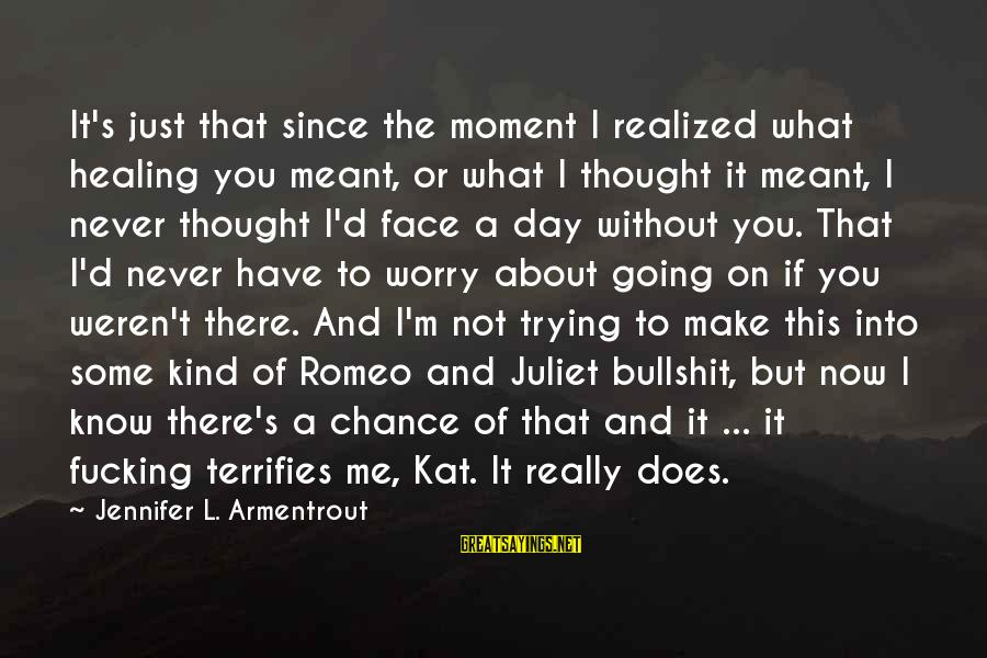 It's Now Or Never Sayings By Jennifer L. Armentrout: It's just that since the moment I realized what healing you meant, or what I