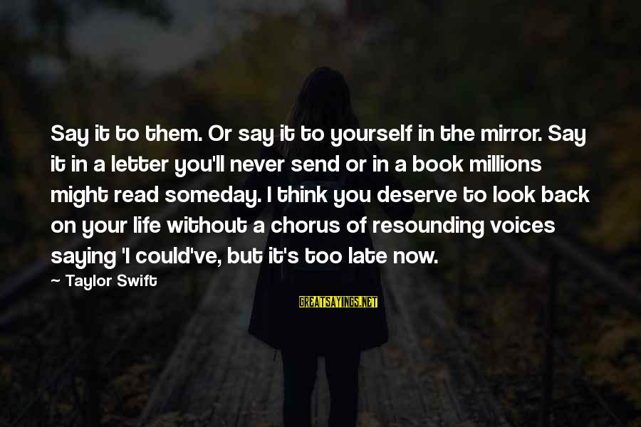 It's Now Or Never Sayings By Taylor Swift: Say it to them. Or say it to yourself in the mirror. Say it in