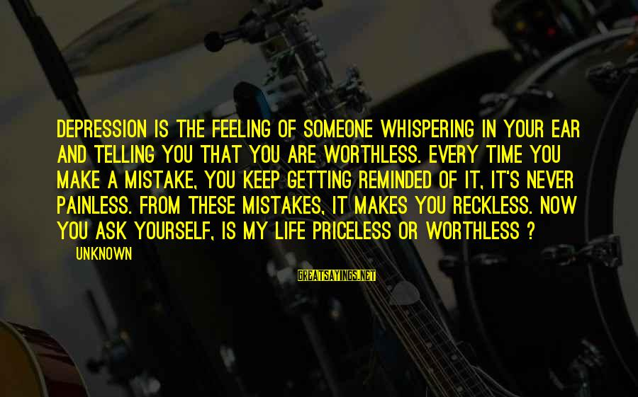 It's Now Or Never Sayings By Unknown: Depression is the feeling of someone whispering in your ear and telling you that you