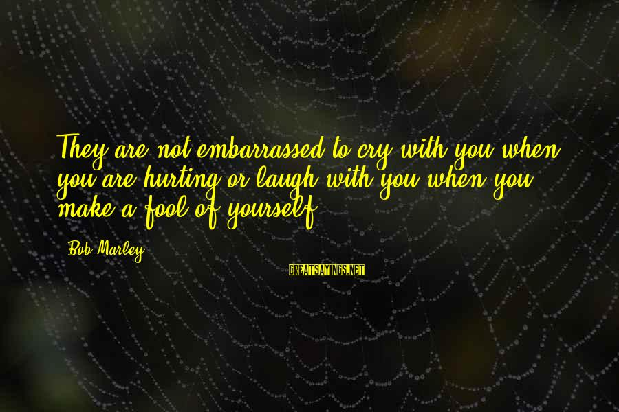 It's Ok To Cry Sayings By Bob Marley: They are not embarrassed to cry with you when you are hurting or laugh with