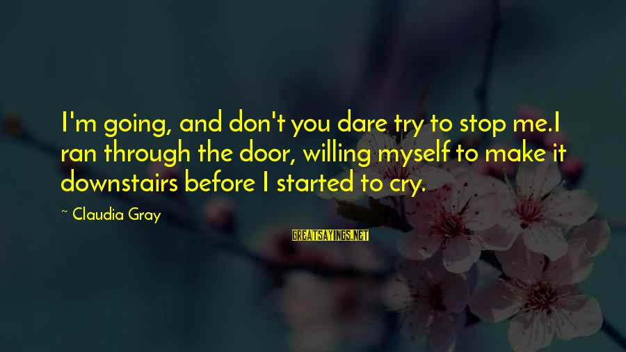 It's Ok To Cry Sayings By Claudia Gray: I'm going, and don't you dare try to stop me.I ran through the door, willing