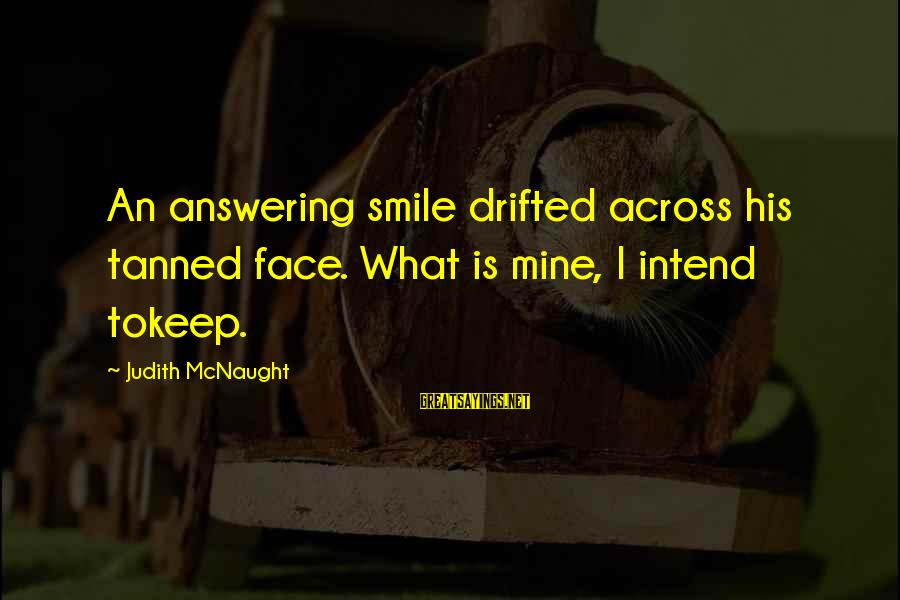 It's Ok To Cry Sayings By Judith McNaught: An answering smile drifted across his tanned face. What is mine, I intend tokeep.