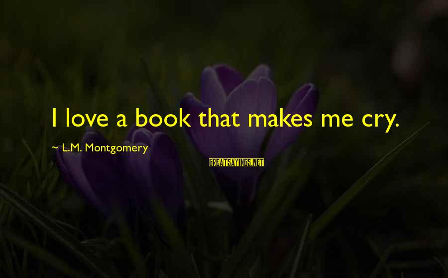 It's Ok To Cry Sayings By L.M. Montgomery: I love a book that makes me cry.
