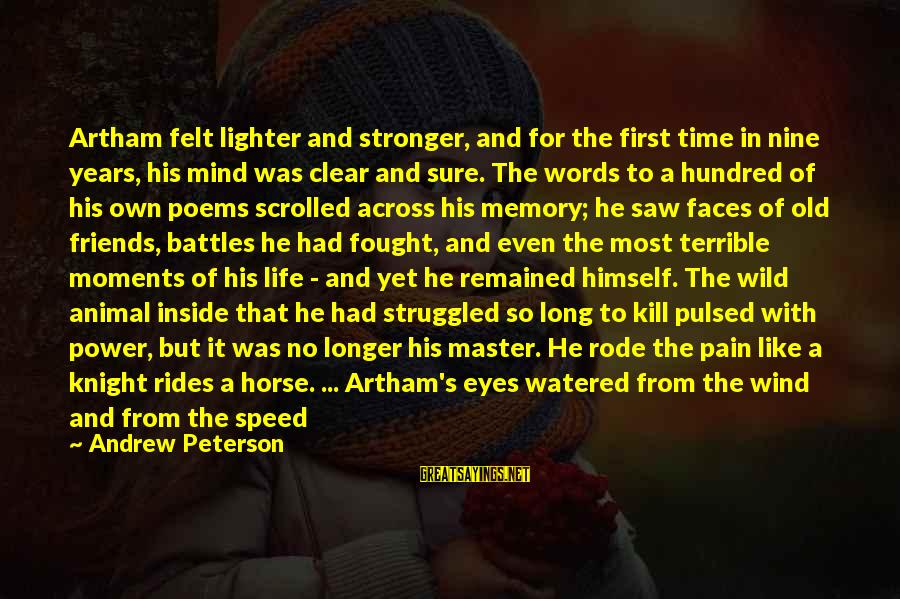 It's So Cold That Sayings By Andrew Peterson: Artham felt lighter and stronger, and for the first time in nine years, his mind