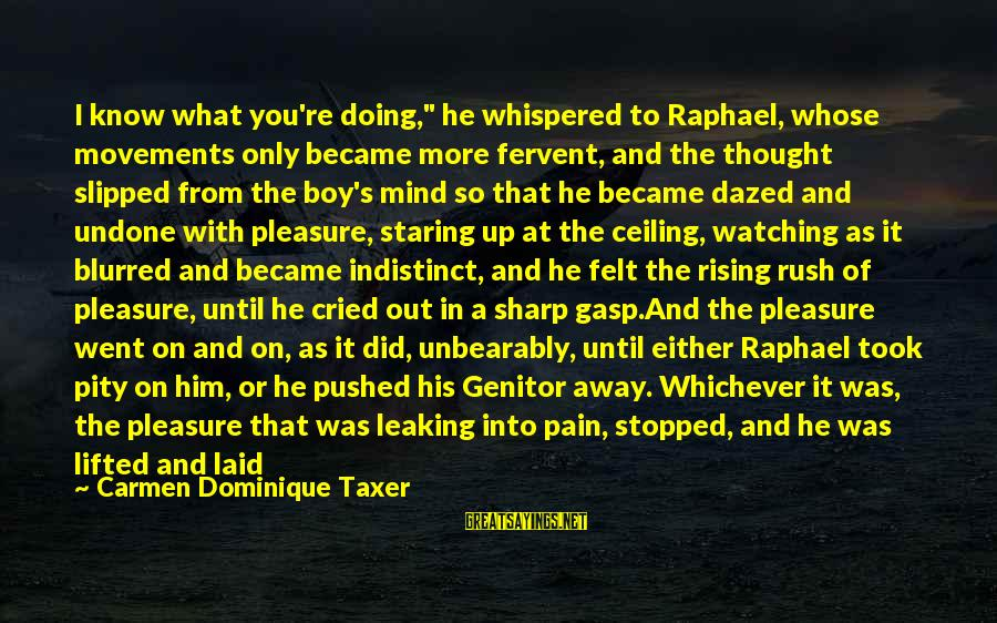 """It's So Cold That Sayings By Carmen Dominique Taxer: I know what you're doing,"""" he whispered to Raphael, whose movements only became more fervent,"""