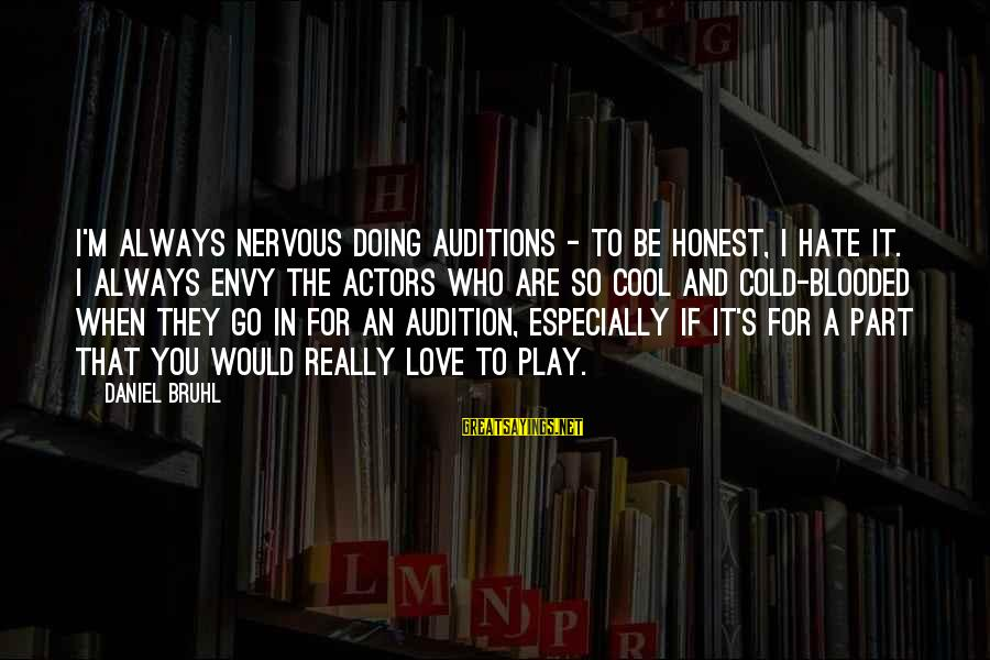 It's So Cold That Sayings By Daniel Bruhl: I'm always nervous doing auditions - to be honest, I hate it. I always envy