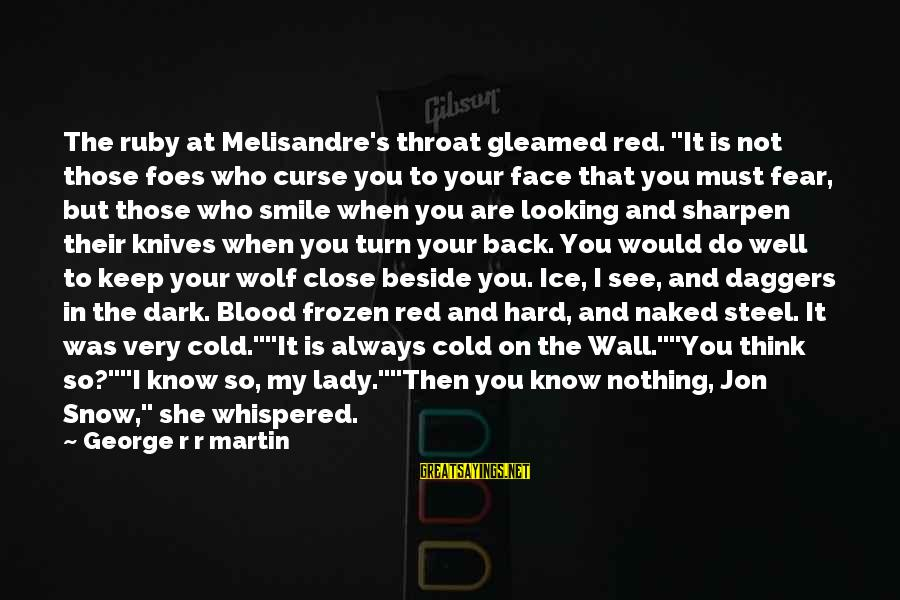 """It's So Cold That Sayings By George R R Martin: The ruby at Melisandre's throat gleamed red. """"It is not those foes who curse you"""
