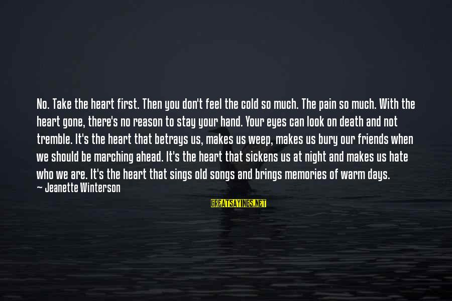 It's So Cold That Sayings By Jeanette Winterson: No. Take the heart first. Then you don't feel the cold so much. The pain