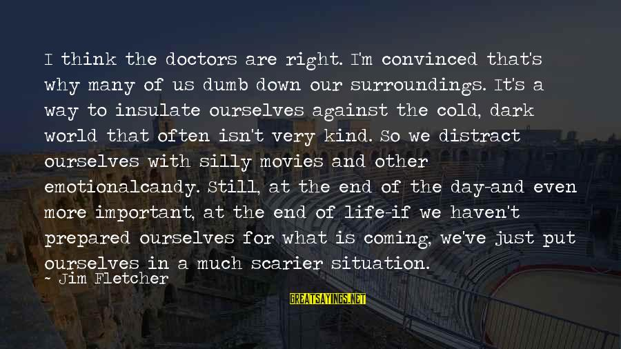 It's So Cold That Sayings By Jim Fletcher: I think the doctors are right. I'm convinced that's why many of us dumb down
