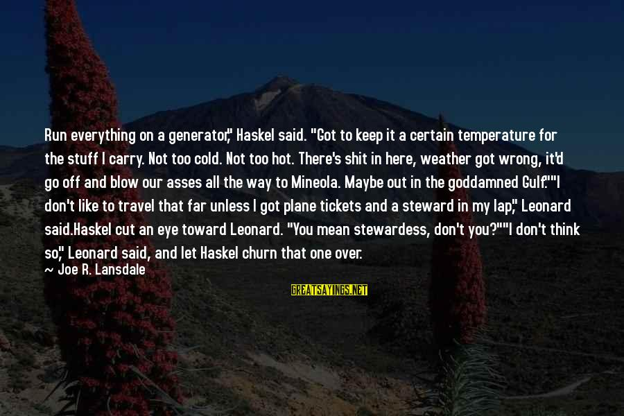 """It's So Cold That Sayings By Joe R. Lansdale: Run everything on a generator,"""" Haskel said. """"Got to keep it a certain temperature for"""