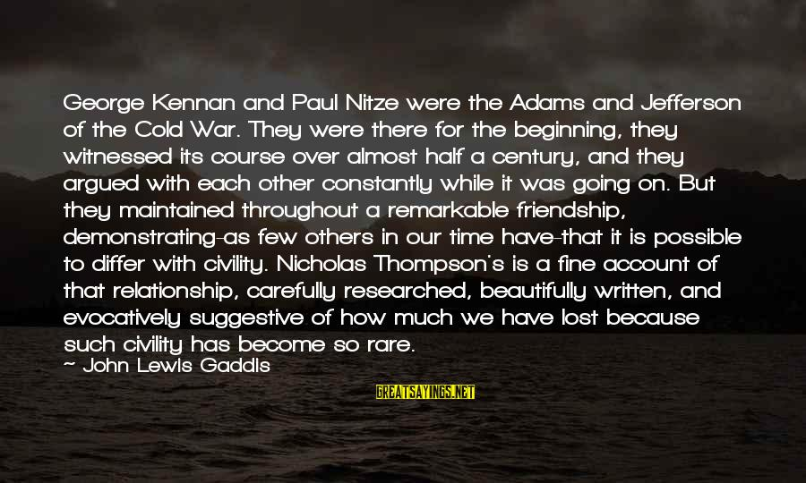 It's So Cold That Sayings By John Lewis Gaddis: George Kennan and Paul Nitze were the Adams and Jefferson of the Cold War. They