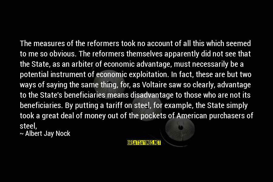 It's So Obvious Sayings By Albert Jay Nock: The measures of the reformers took no account of all this which seemed to me