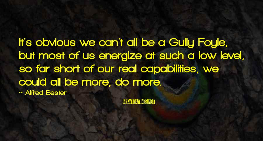 It's So Obvious Sayings By Alfred Bester: It's obvious we can't all be a Gully Foyle, but most of us energize at
