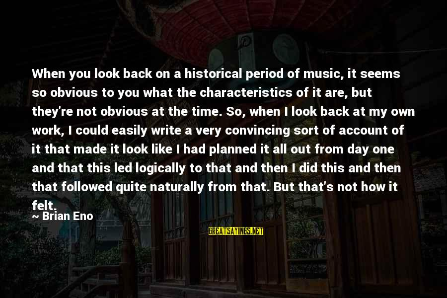 It's So Obvious Sayings By Brian Eno: When you look back on a historical period of music, it seems so obvious to