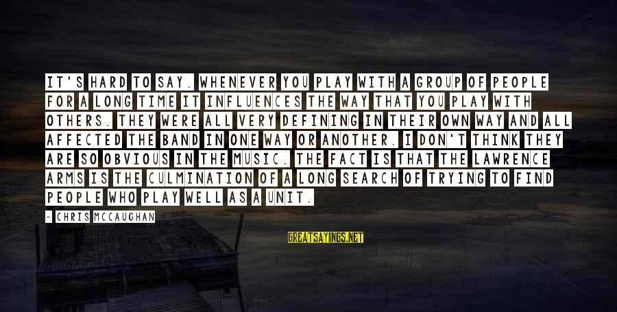 It's So Obvious Sayings By Chris McCaughan: It's hard to say. Whenever you play with a group of people for a long