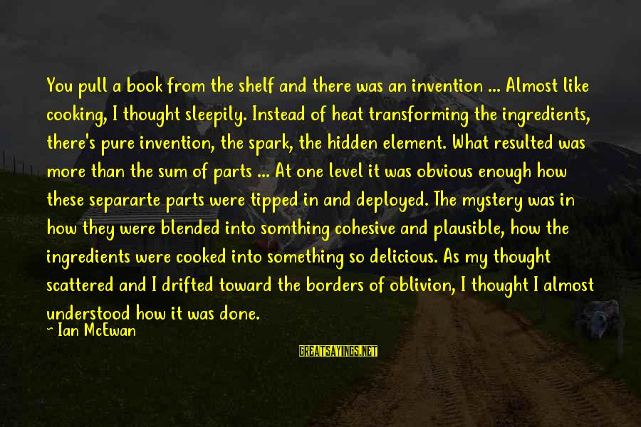 It's So Obvious Sayings By Ian McEwan: You pull a book from the shelf and there was an invention ... Almost like