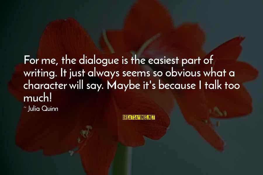It's So Obvious Sayings By Julia Quinn: For me, the dialogue is the easiest part of writing. It just always seems so