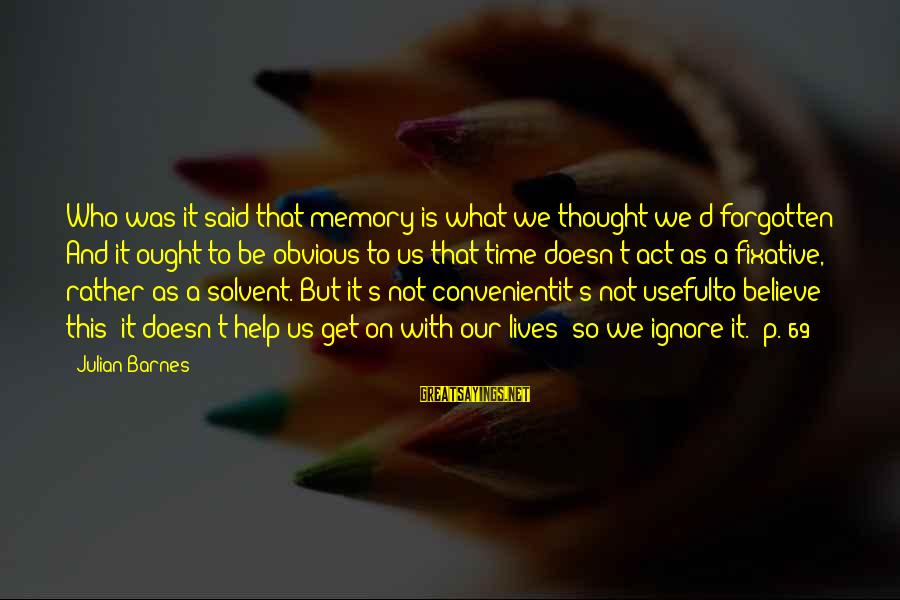 It's So Obvious Sayings By Julian Barnes: Who was it said that memory is what we thought we'd forgotten? And it ought