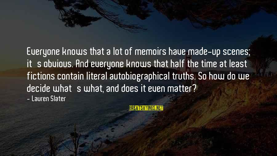 It's So Obvious Sayings By Lauren Slater: Everyone knows that a lot of memoirs have made-up scenes; it's obvious. And everyone knows