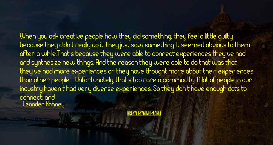 It's So Obvious Sayings By Leander Kahney: When you ask creative people how they did something, they feel a little guilty because
