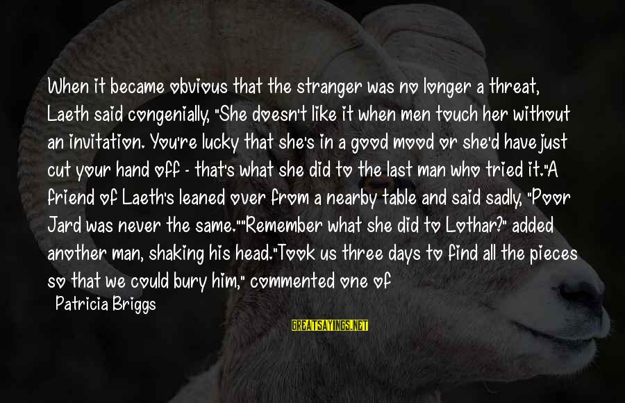 It's So Obvious Sayings By Patricia Briggs: When it became obvious that the stranger was no longer a threat, Laeth said congenially,