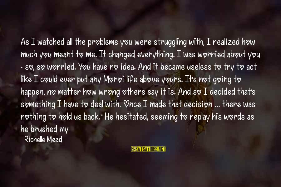 It's So Obvious Sayings By Richelle Mead: As I watched all the problems you were struggling with, I realized how much you