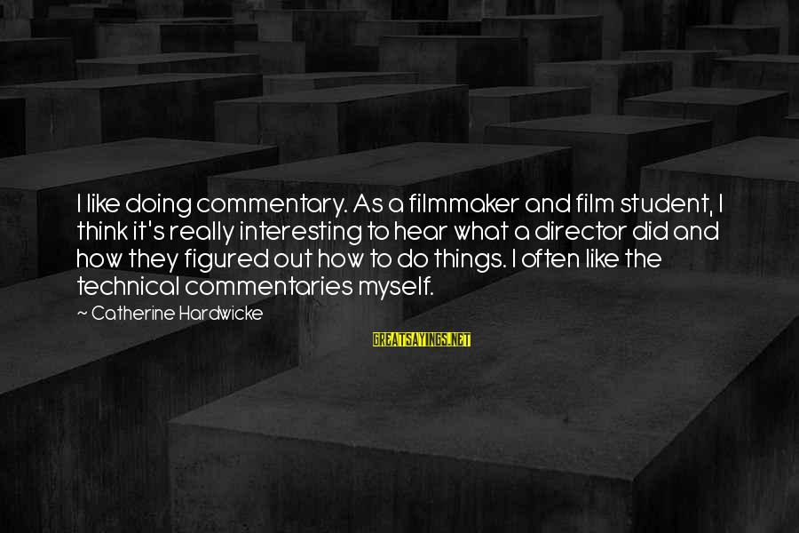 It's What I Do Sayings By Catherine Hardwicke: I like doing commentary. As a filmmaker and film student, I think it's really interesting