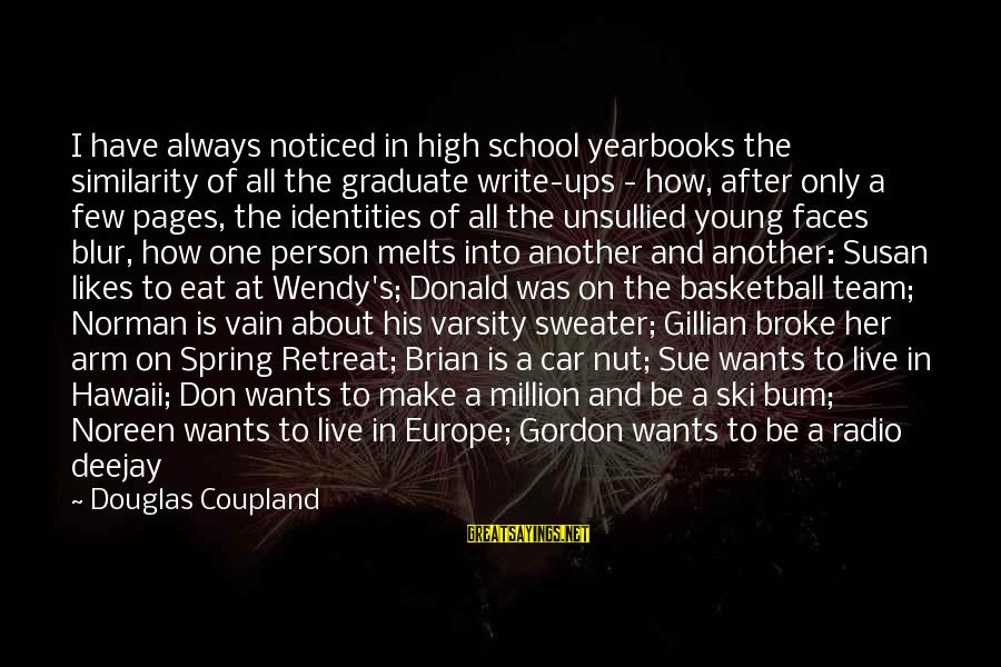 It's What I Do Sayings By Douglas Coupland: I have always noticed in high school yearbooks the similarity of all the graduate write-ups