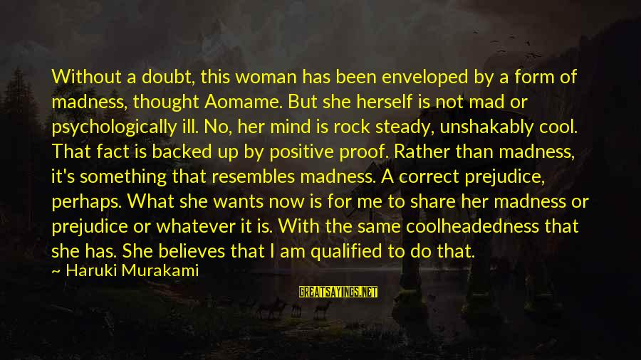 It's What I Do Sayings By Haruki Murakami: Without a doubt, this woman has been enveloped by a form of madness, thought Aomame.