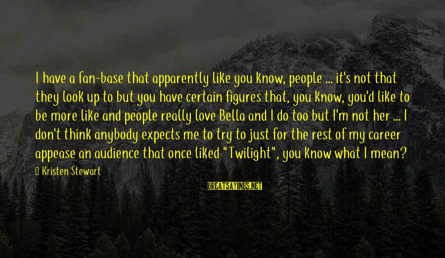 It's What I Do Sayings By Kristen Stewart: I have a fan-base that apparently like you know, people ... it's not that they