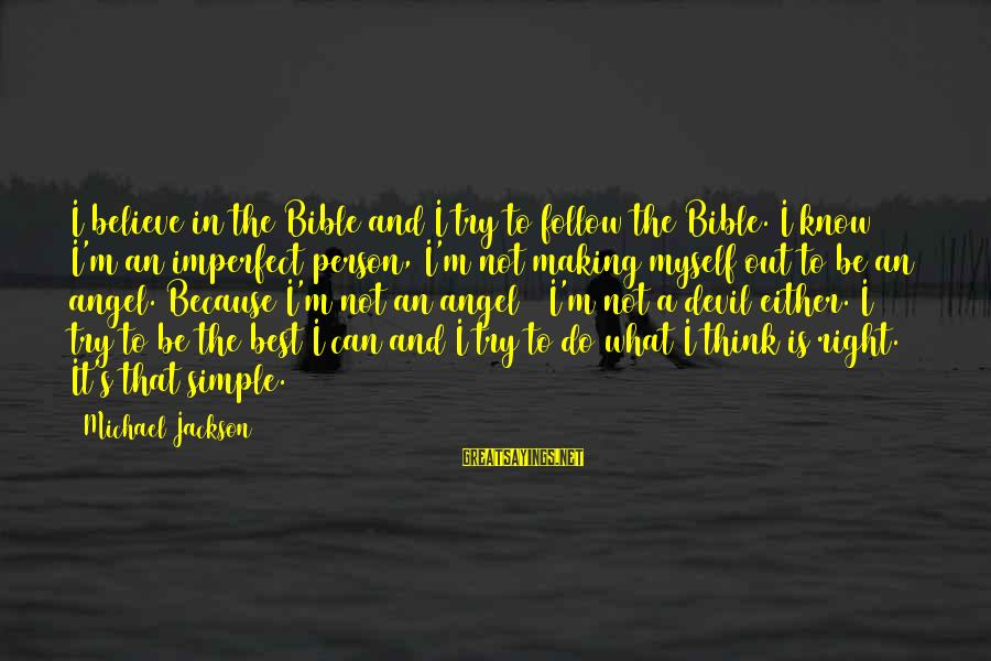 It's What I Do Sayings By Michael Jackson: I believe in the Bible and I try to follow the Bible. I know I'm