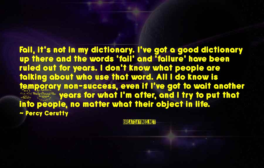 It's What I Do Sayings By Percy Cerutty: Fail, it's not in my dictionary. I've got a good dictionary up there and the
