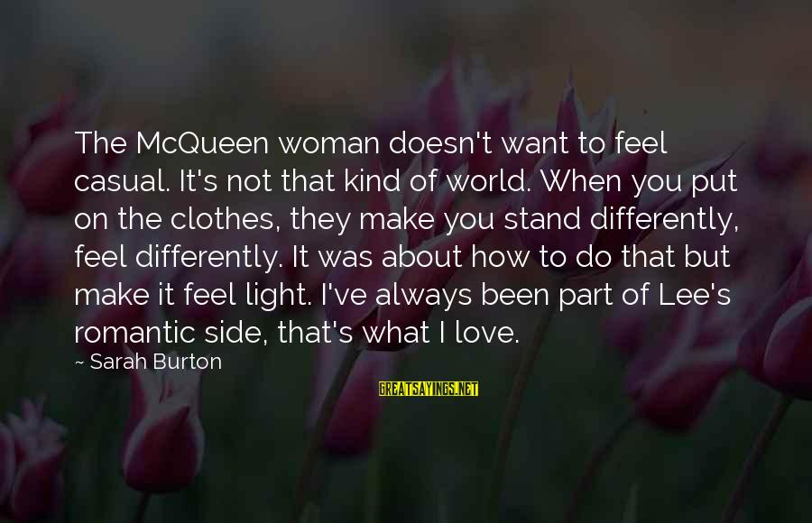It's What I Do Sayings By Sarah Burton: The McQueen woman doesn't want to feel casual. It's not that kind of world. When