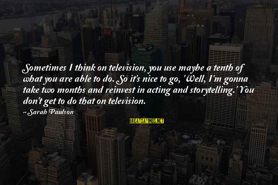 It's What I Do Sayings By Sarah Paulson: Sometimes I think on television, you use maybe a tenth of what you are able