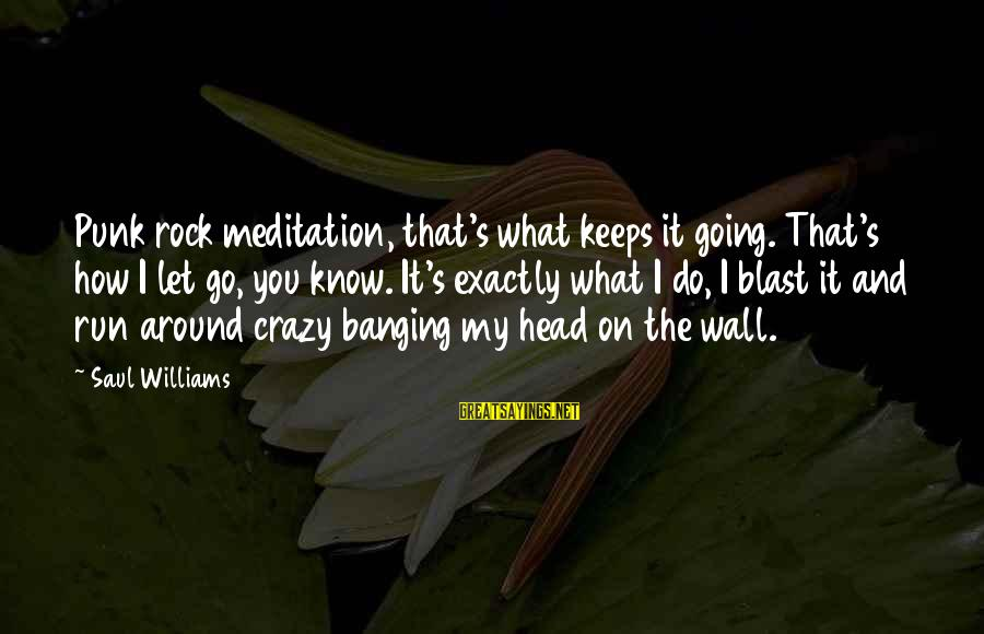 It's What I Do Sayings By Saul Williams: Punk rock meditation, that's what keeps it going. That's how I let go, you know.