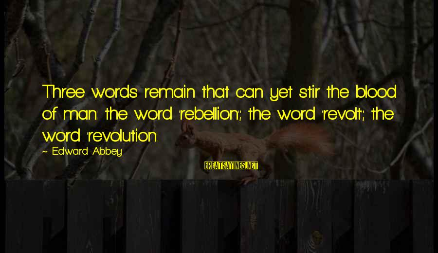 Ivan Pavlov Behaviorism Sayings By Edward Abbey: Three words remain that can yet stir the blood of man: the word 'rebellion'; the