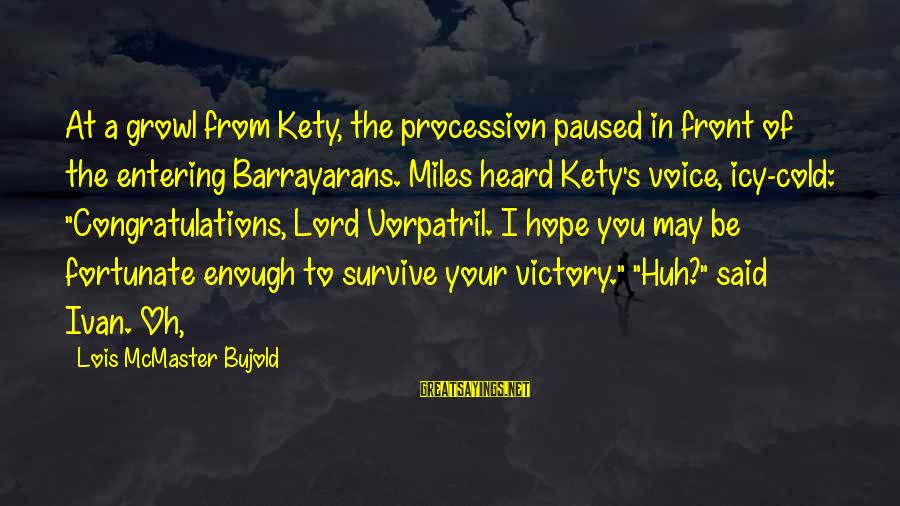 Ivan Vorpatril Sayings By Lois McMaster Bujold: At a growl from Kety, the procession paused in front of the entering Barrayarans. Miles