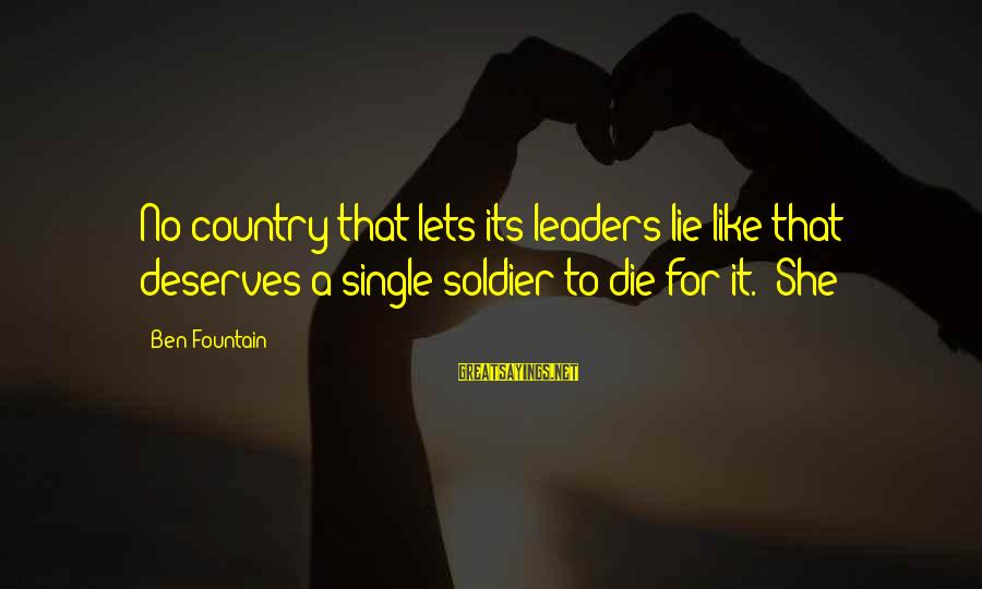 Ivanhoe Mines Sayings By Ben Fountain: No country that lets its leaders lie like that deserves a single soldier to die
