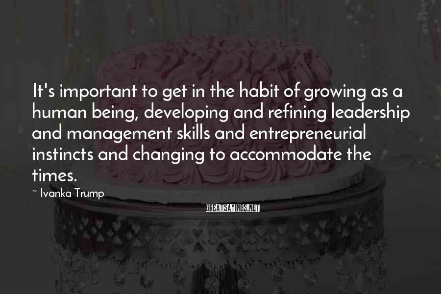 Ivanka Trump Sayings: It's important to get in the habit of growing as a human being, developing and
