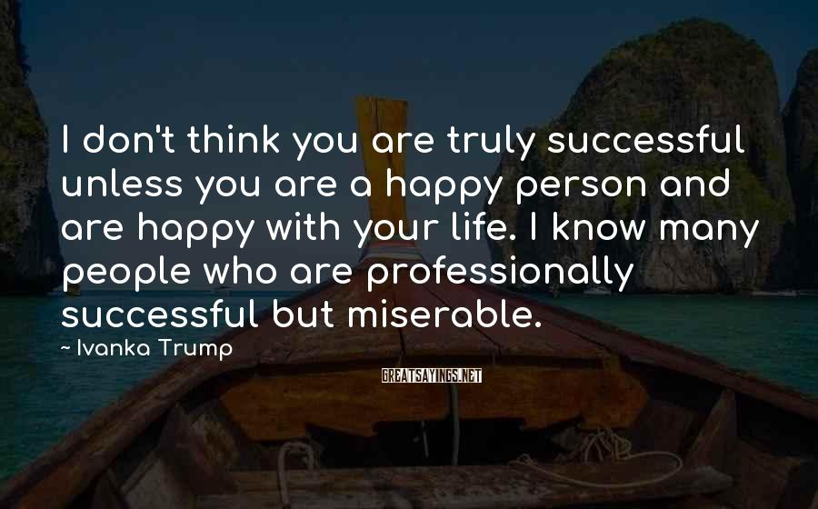 Ivanka Trump Sayings: I don't think you are truly successful unless you are a happy person and are