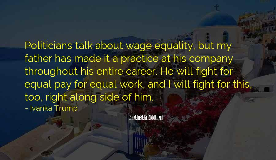 Ivanka Trump Sayings: Politicians talk about wage equality, but my father has made it a practice at his