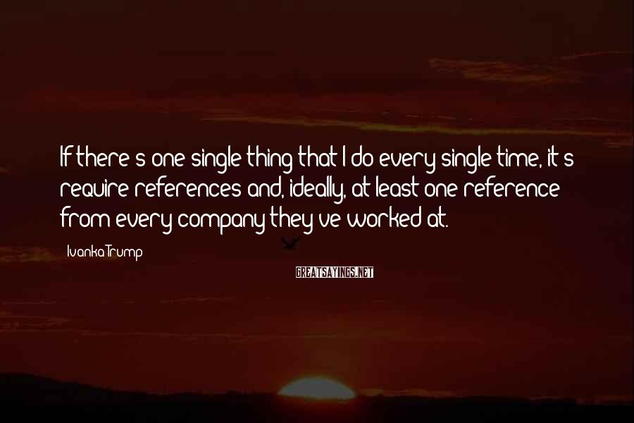 Ivanka Trump Sayings: If there's one single thing that I do every single time, it's require references and,
