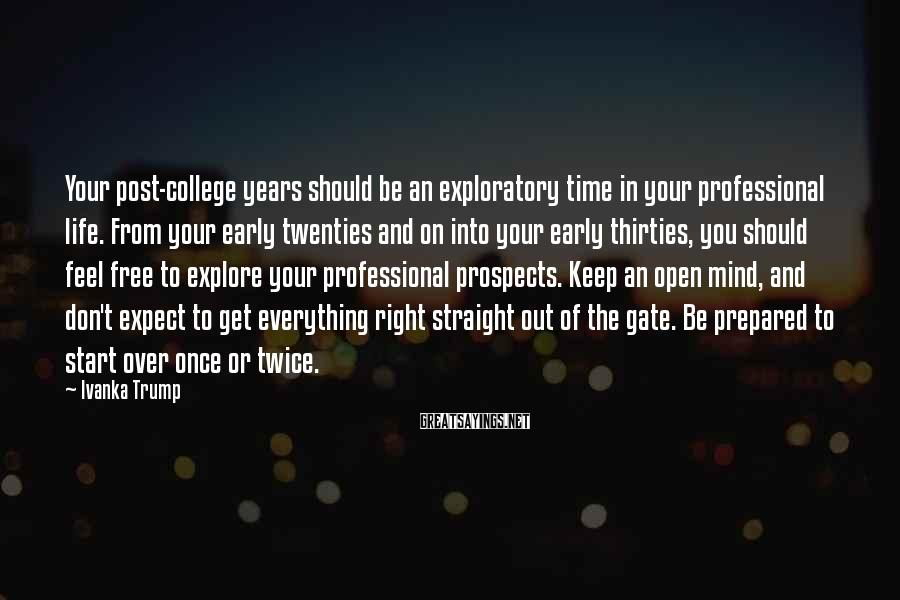 Ivanka Trump Sayings: Your post-college years should be an exploratory time in your professional life. From your early