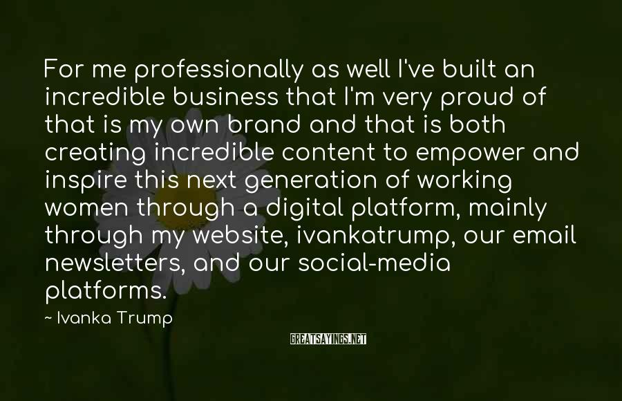 Ivanka Trump Sayings: For me professionally as well I've built an incredible business that I'm very proud of