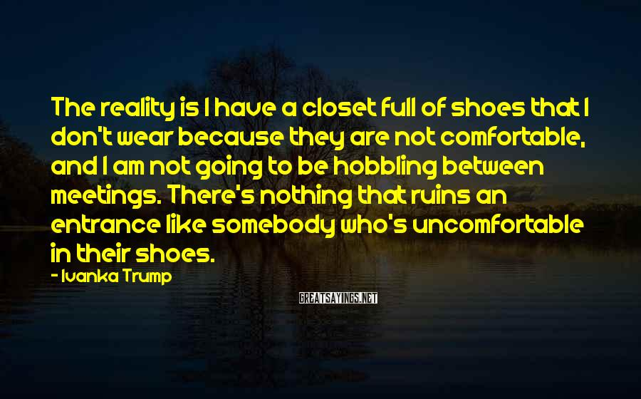 Ivanka Trump Sayings: The reality is I have a closet full of shoes that I don't wear because