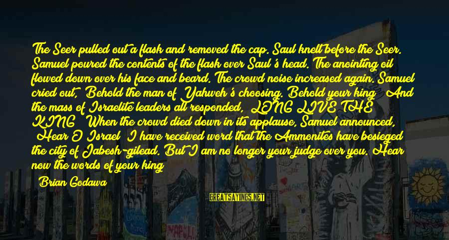I've Cried Over You Sayings By Brian Godawa: The Seer pulled out a flask and removed the cap. Saul knelt before the Seer.