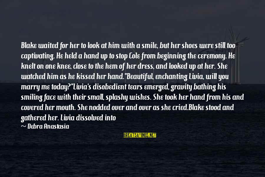 I've Cried Over You Sayings By Debra Anastasia: Blake waited for her to look at him with a smile, but her shoes were