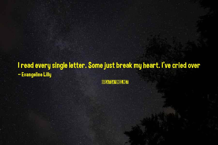 I've Cried Over You Sayings By Evangeline Lilly: I read every single letter. Some just break my heart. I've cried over letters that