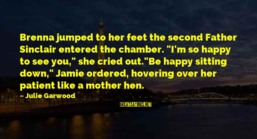 """I've Cried Over You Sayings By Julie Garwood: Brenna jumped to her feet the second Father Sinclair entered the chamber. """"I'm so happy"""