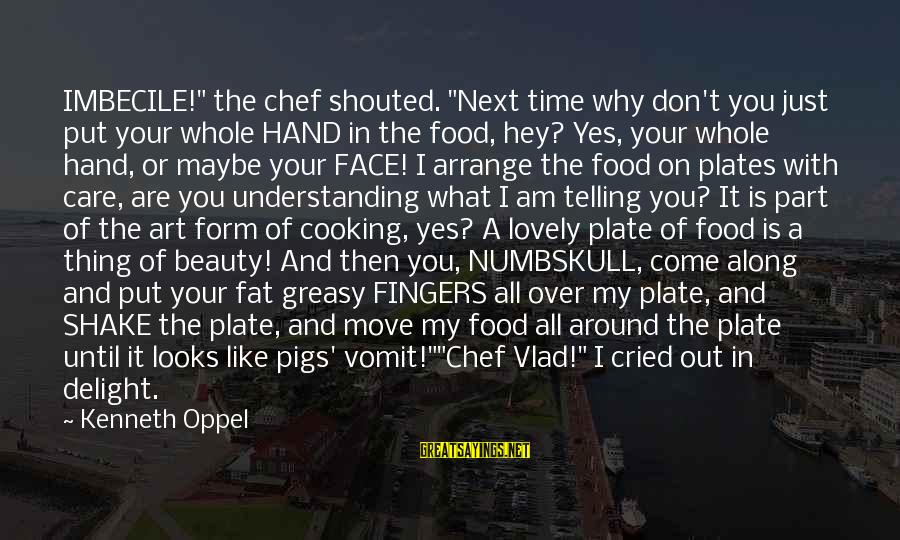 """I've Cried Over You Sayings By Kenneth Oppel: IMBECILE!"""" the chef shouted. """"Next time why don't you just put your whole HAND in"""